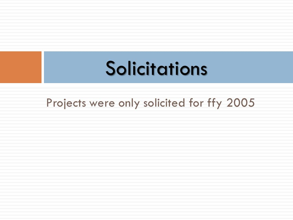 Projects were only solicited for ffy 2005