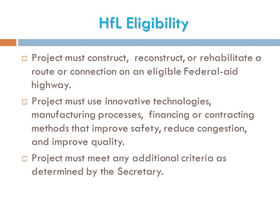 HfL Eligibility Project must construct, reconstruct, or rehabilitate a route or connection on an eligible Federal-aid highway.