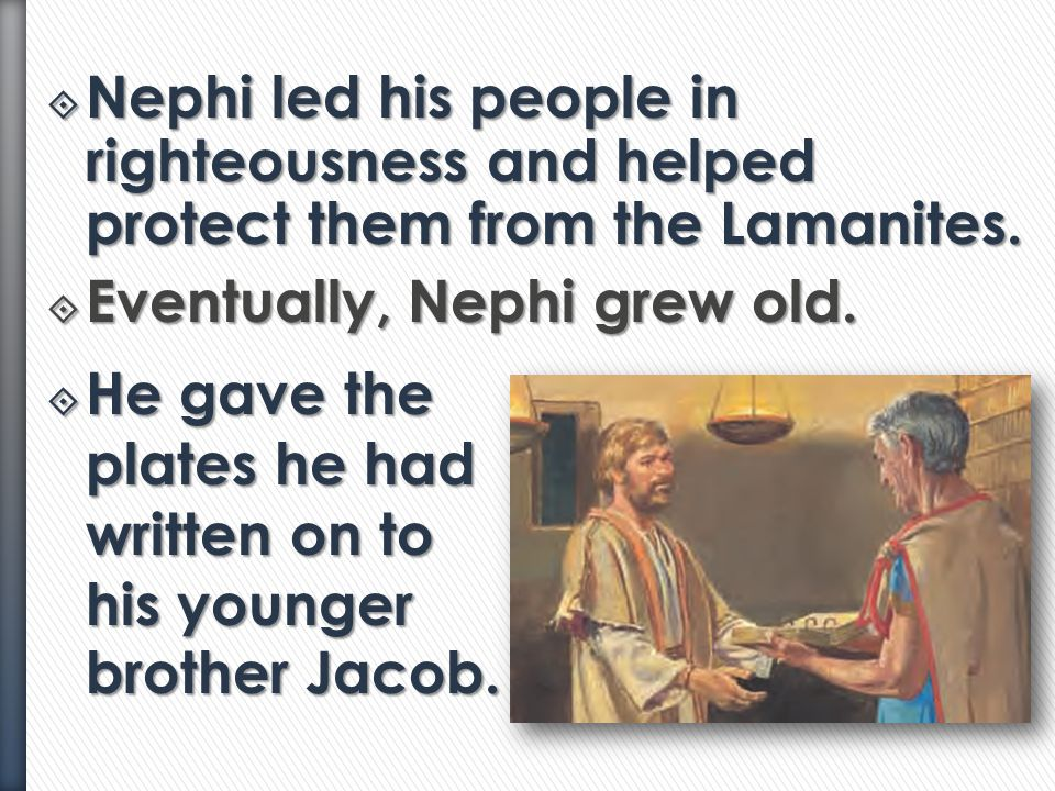 Nephi led his people in righteousness and helped protect them from the Lamanites.