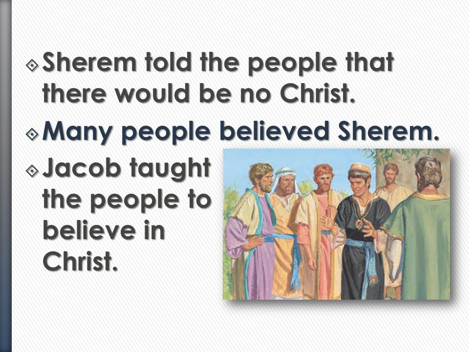 Sherem told the people that there would be no Christ.