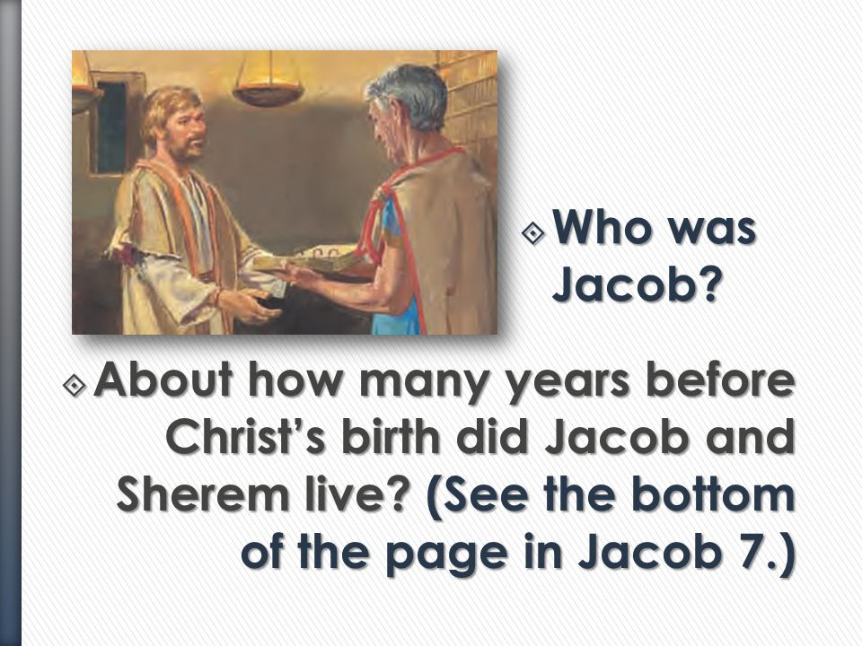 Who was Jacob. About how many years before Christ's birth did Jacob and Sherem live.
