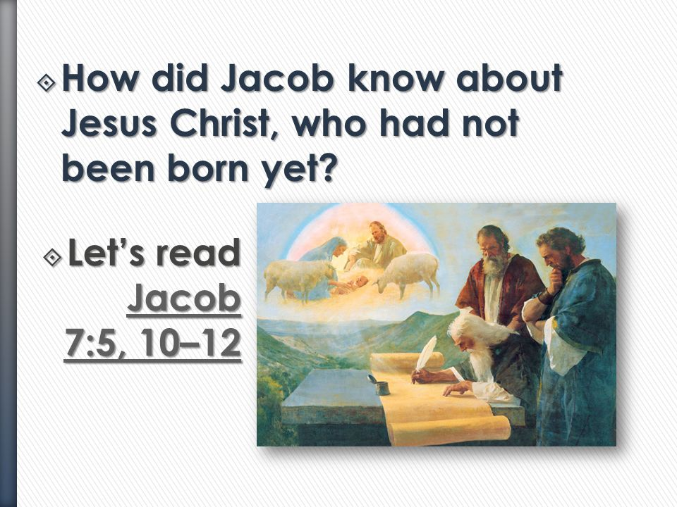 How did Jacob know about Jesus Christ, who had not been born yet