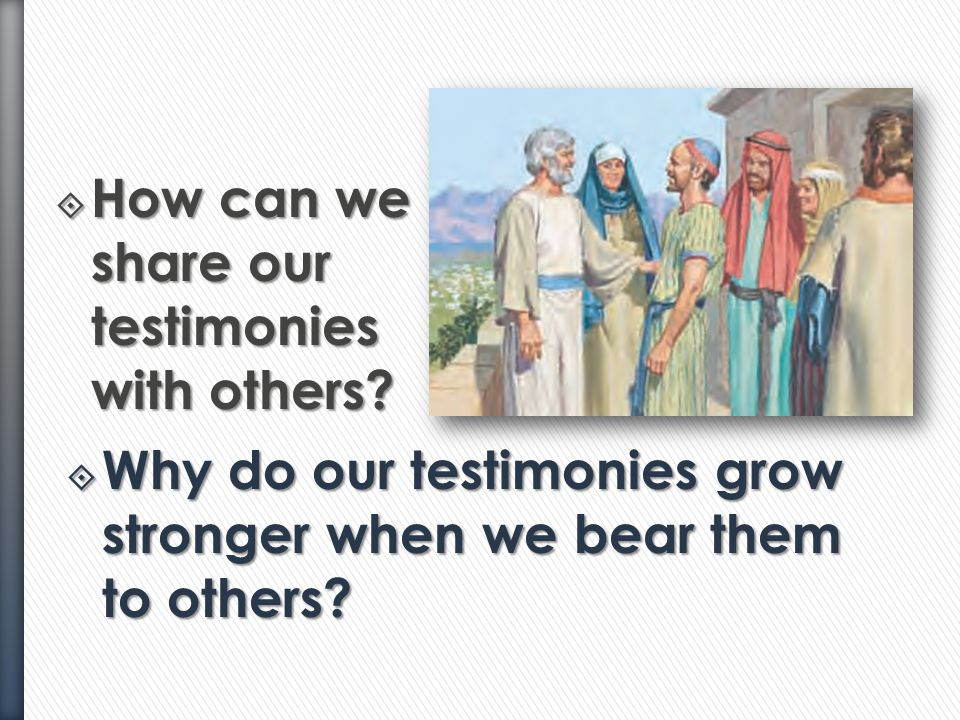 How can we share our testimonies with others