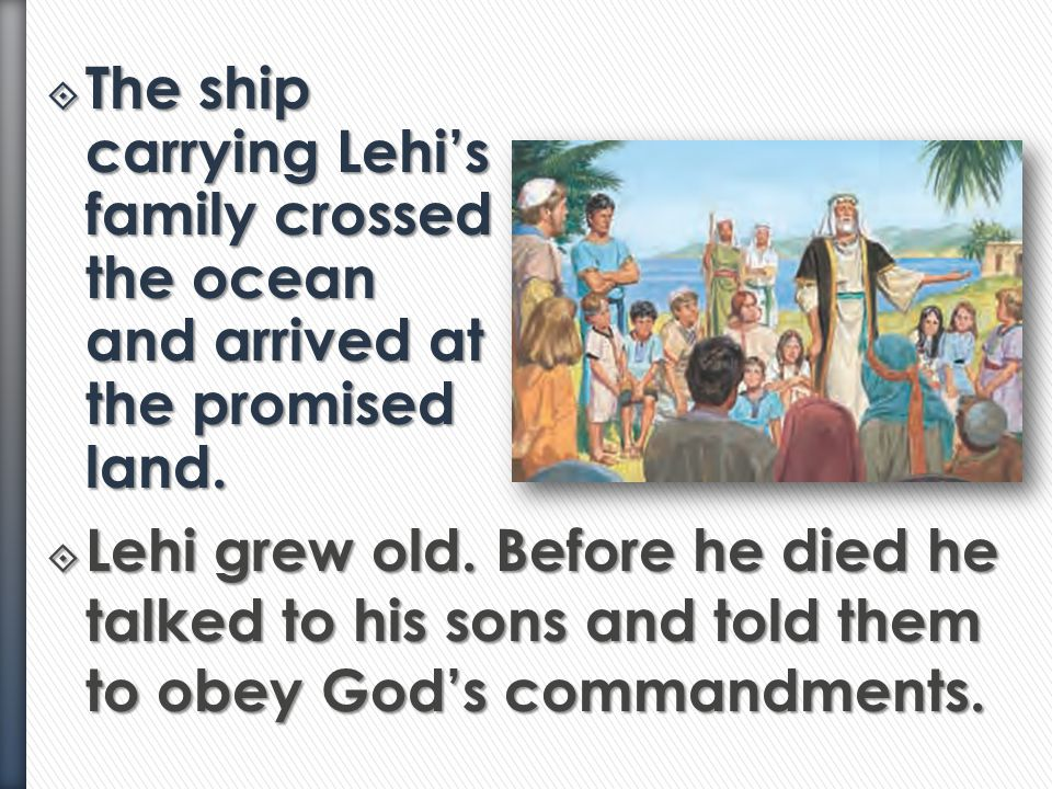 The ship carrying Lehi's family crossed the ocean and arrived at the promised land.