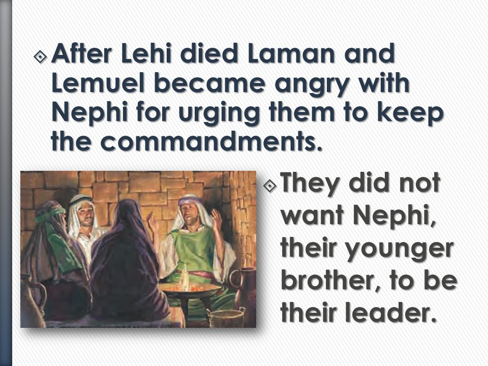 After Lehi died Laman and Lemuel became angry with Nephi for urging them to keep the commandments.
