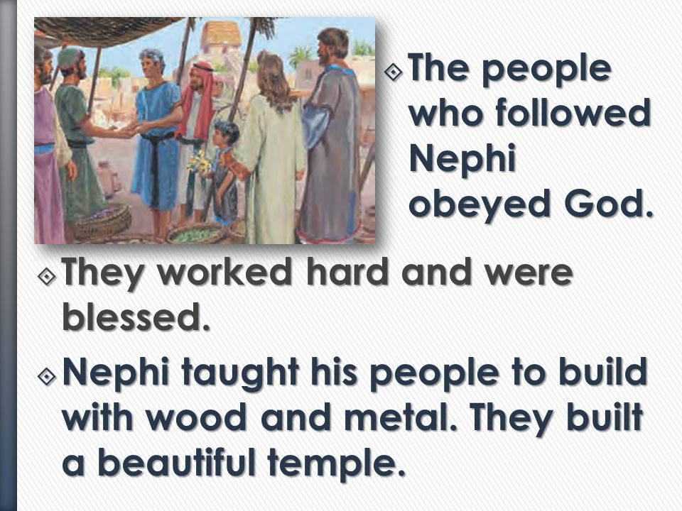 The people who followed Nephi obeyed God.