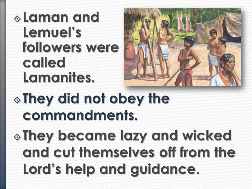 Laman and Lemuel's followers were called Lamanites.