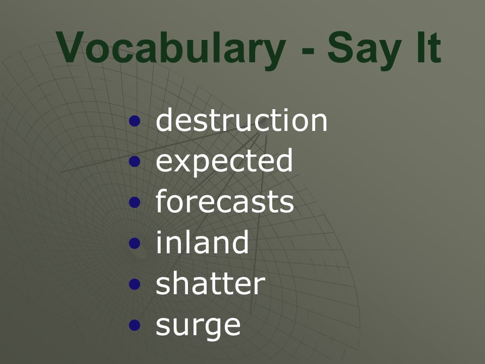Vocabulary - Say It destruction expected forecasts inland shatter
