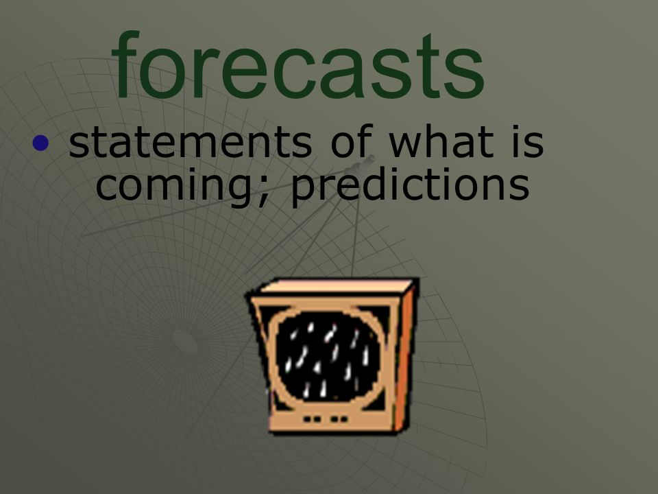 statements of what is coming; predictions