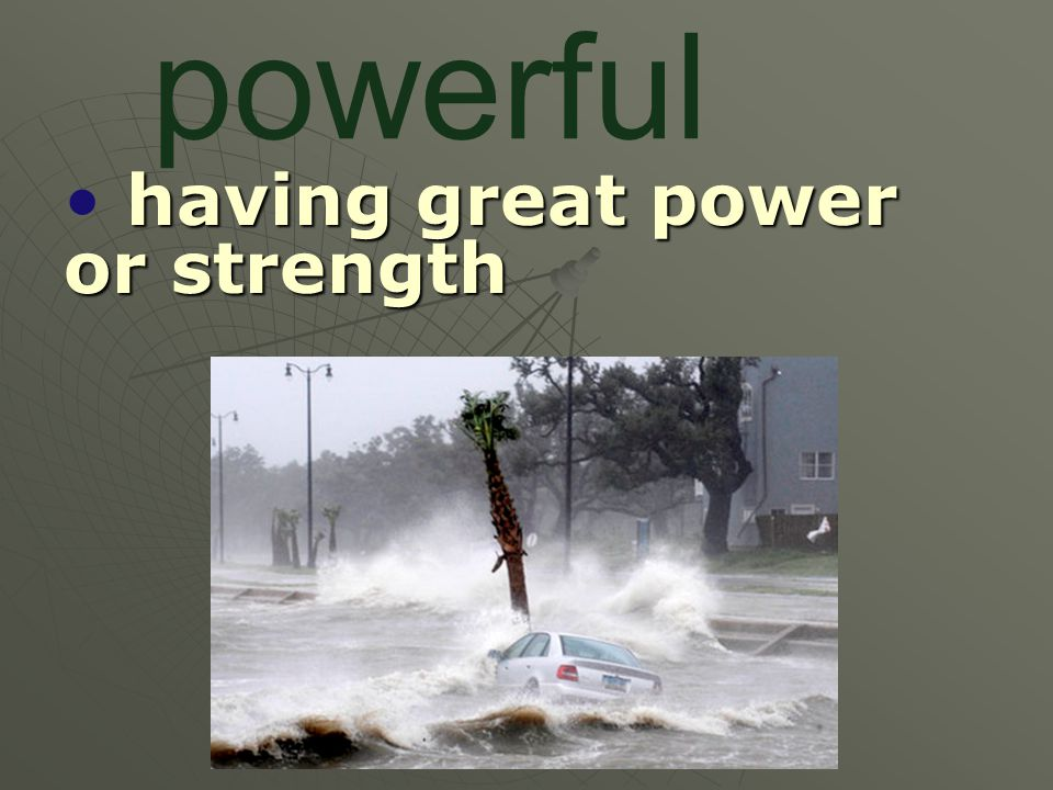 having great power or strength