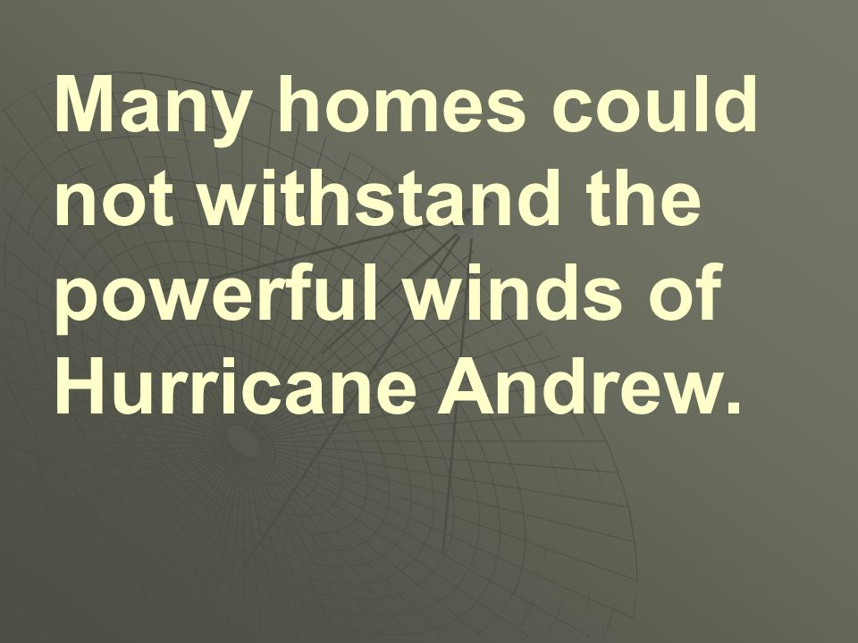 Many homes could not withstand the powerful winds of Hurricane Andrew.