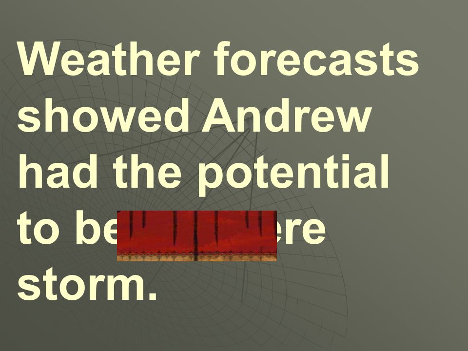 Weather forecasts showed Andrew had the potential to be a severe storm.