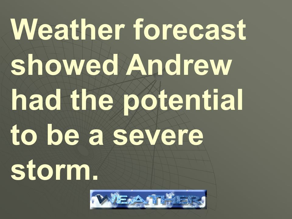 Weather forecast showed Andrew had the potential to be a severe storm.