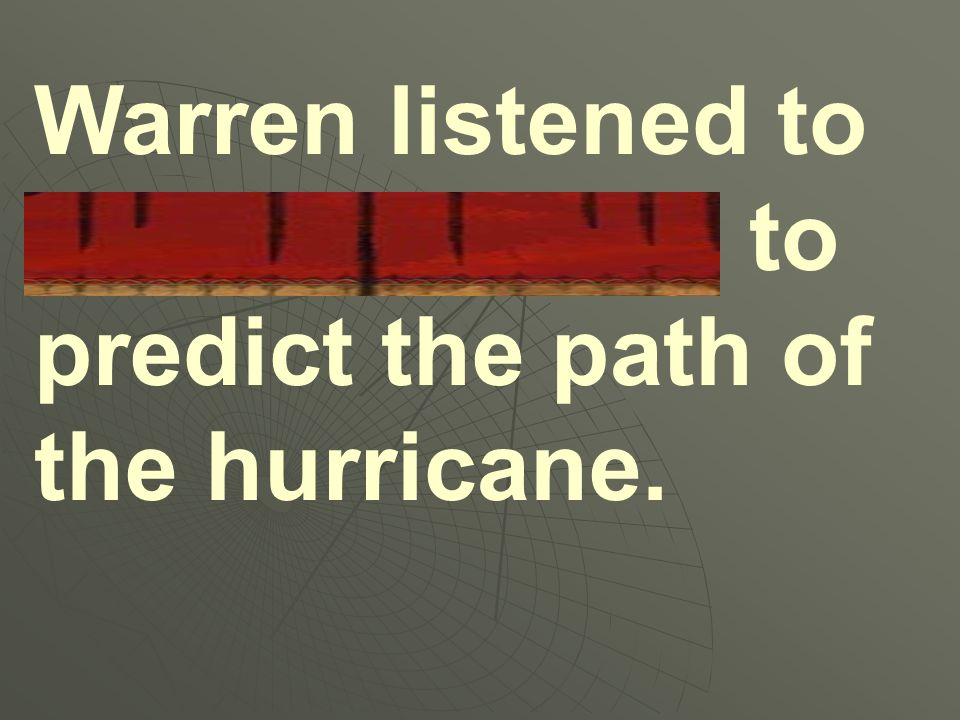 Warren listened to meteorologists to predict the path of the hurricane.