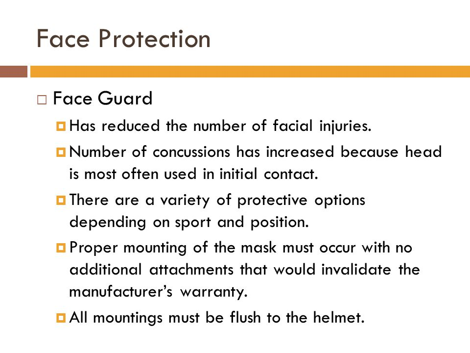 Face Protection Face Guard Has reduced the number of facial injuries.