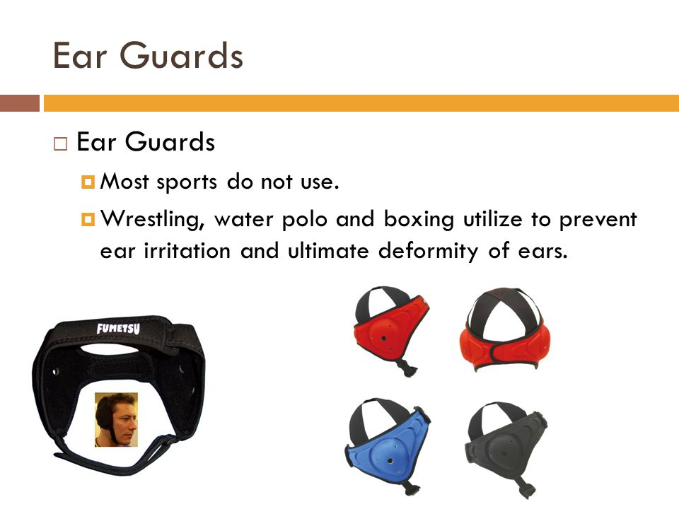 Ear Guards Ear Guards Most sports do not use.