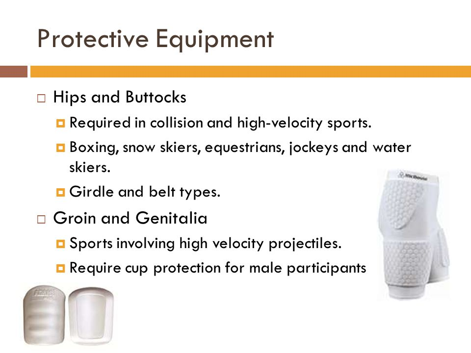 Protective Equipment Hips and Buttocks Groin and Genitalia