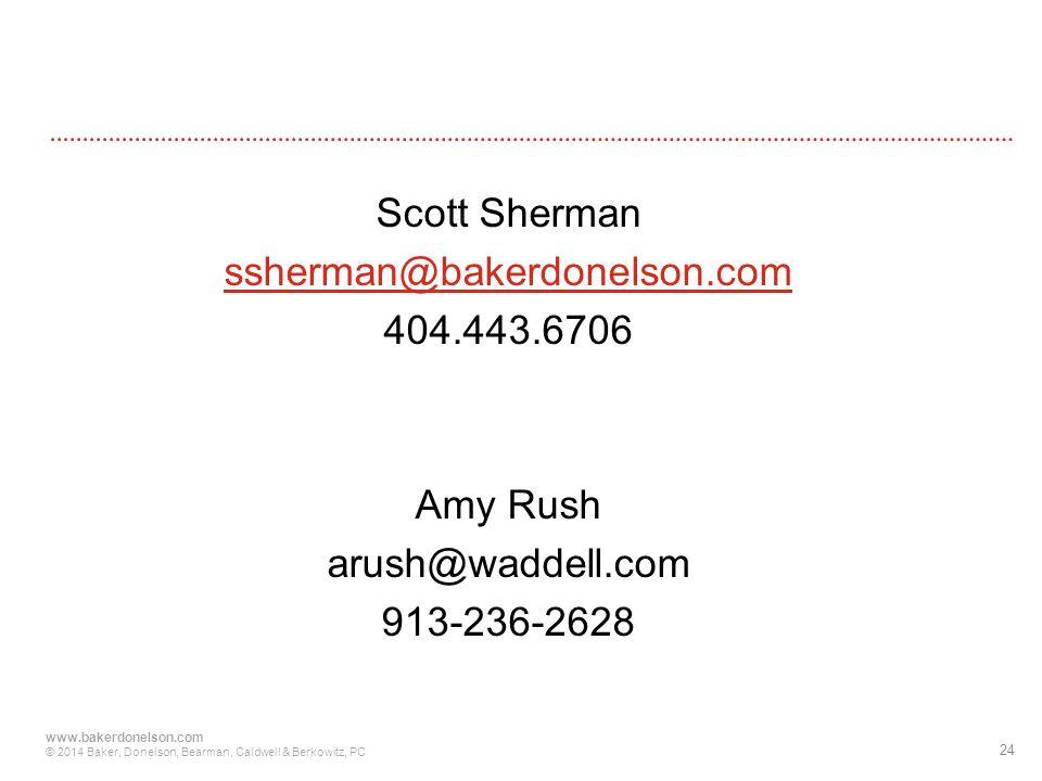 Scott Sherman ssherman@bakerdonelson.com 404.443.6706 Amy Rush arush@waddell.com 913-236-2628