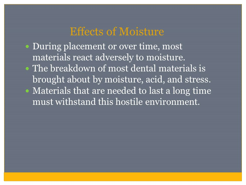Effects of Moisture During placement or over time, most materials react adversely to moisture.