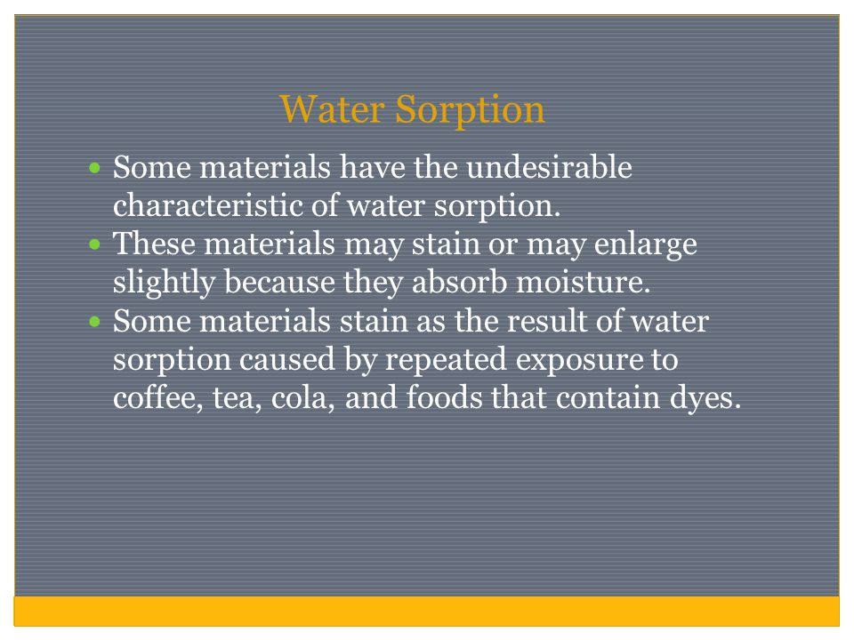 Water Sorption Some materials have the undesirable characteristic of water sorption.