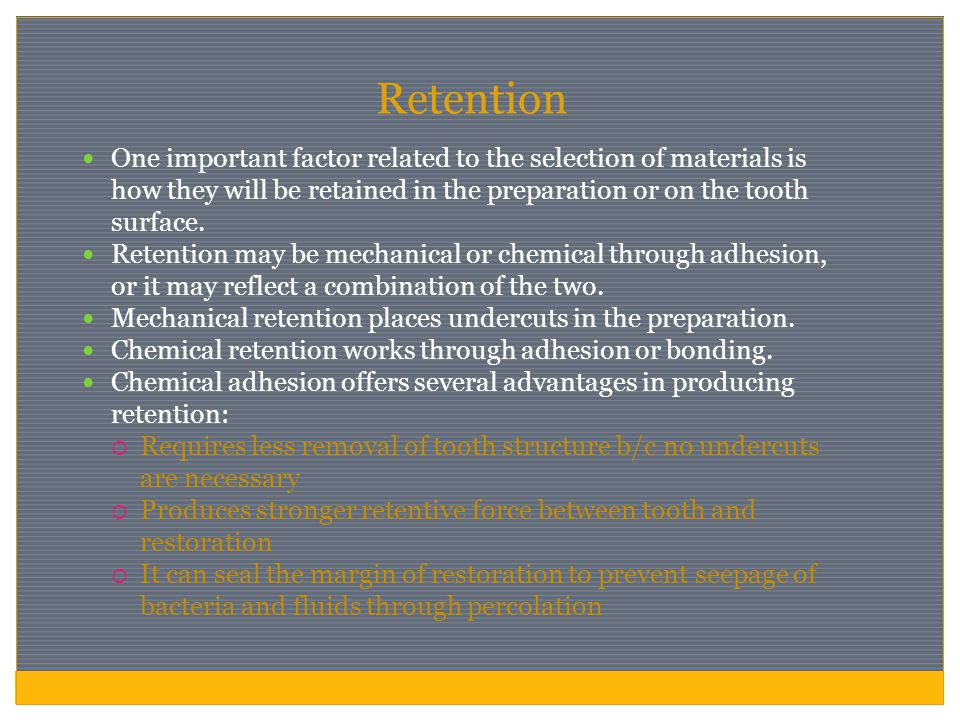 Retention One important factor related to the selection of materials is how they will be retained in the preparation or on the tooth surface.