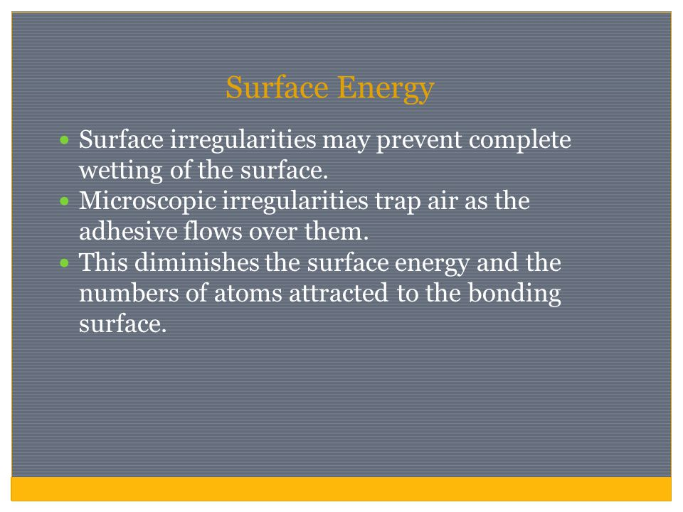 Surface Energy Surface irregularities may prevent complete wetting of the surface.