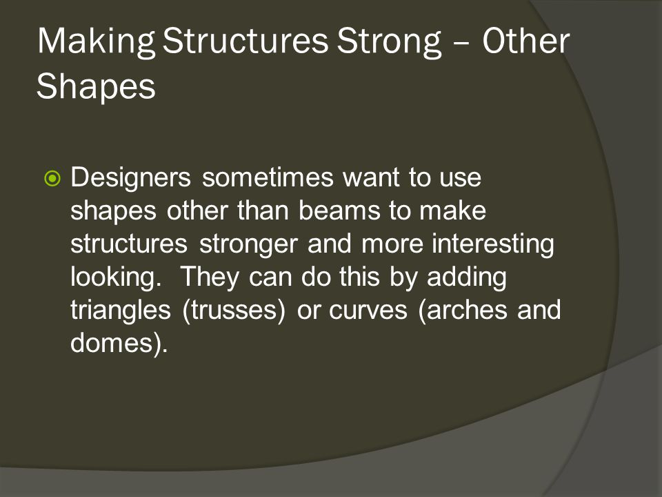 Making Structures Strong – Other Shapes