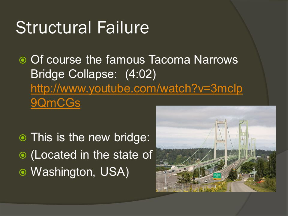 Structural Failure Of course the famous Tacoma Narrows Bridge Collapse: (4:02) http://www.youtube.com/watch v=3mclp9QmCGs.