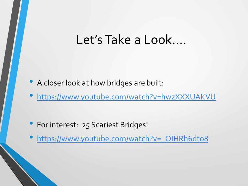 Let's Take a Look.... A closer look at how bridges are built:
