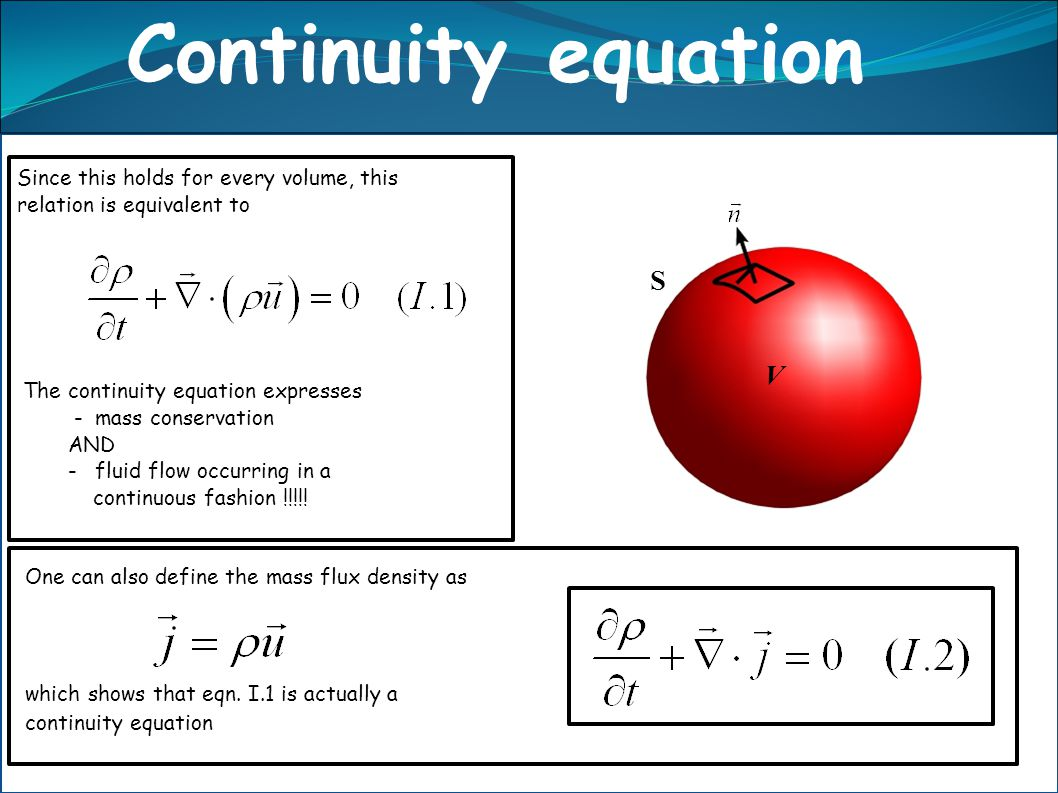 Continuity equation S V n Since this holds for every volume, this