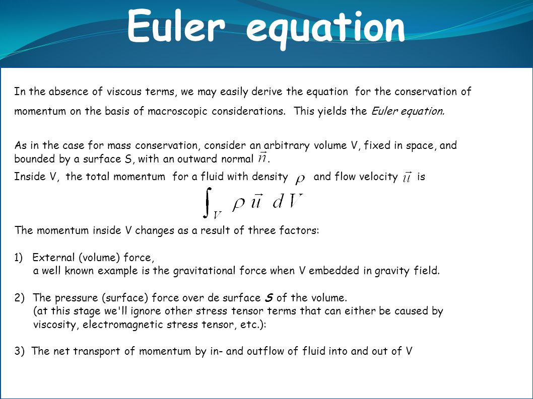 Euler equation In the absence of viscous terms, we may easily derive the equation for the conservation of.
