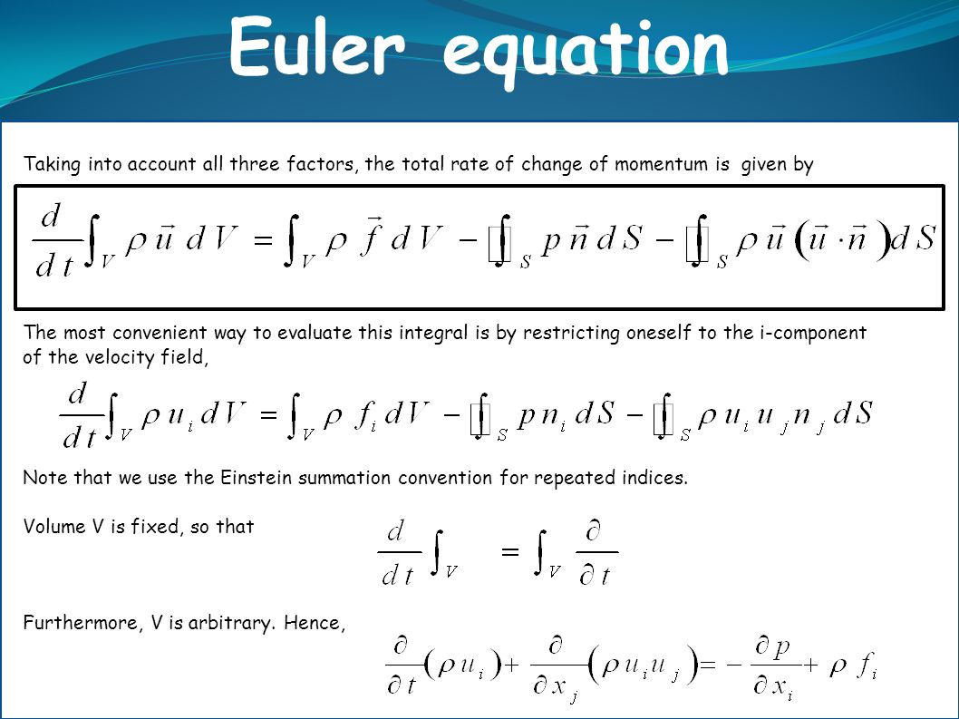 Euler equation Taking into account all three factors, the total rate of change of momentum is given by.