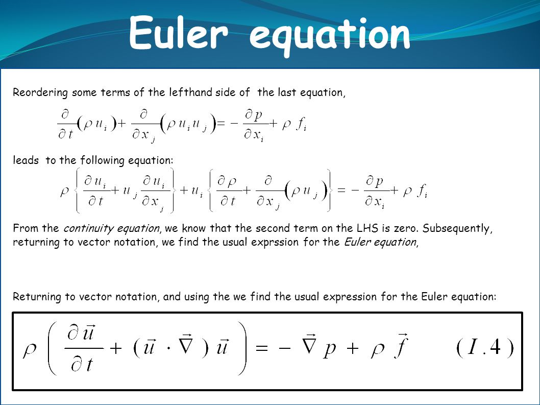 Euler equation Reordering some terms of the lefthand side of the last equation, leads to the following equation: