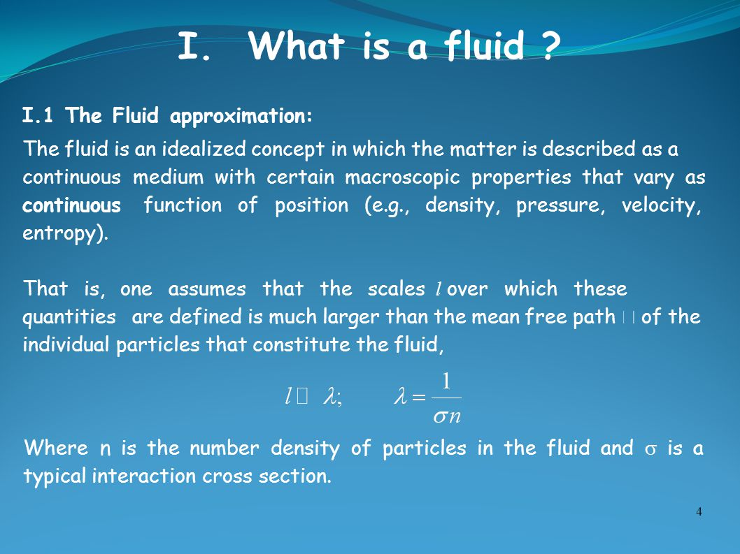 I. What is a fluid I.1 The Fluid approximation: