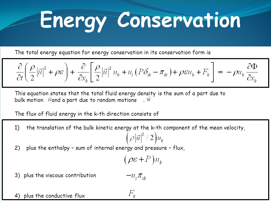 Energy Conservation The total energy equation for energy conservation in its conservation form is.