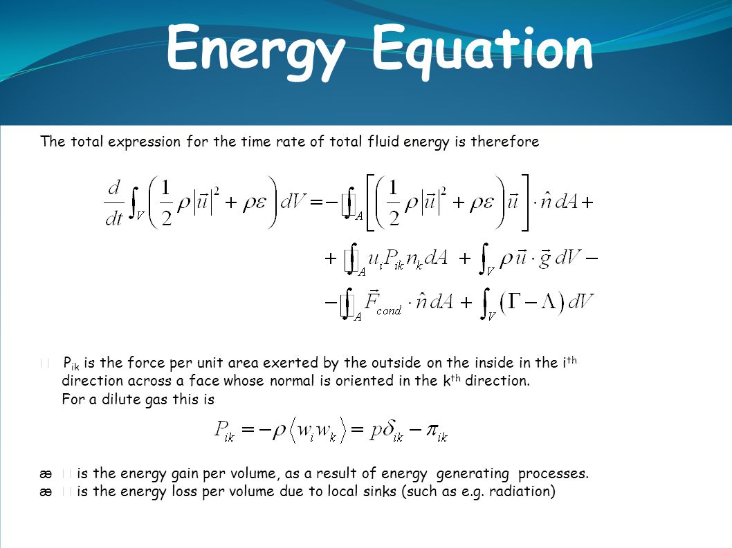 Energy Equation The total expression for the time rate of total fluid energy is therefore.