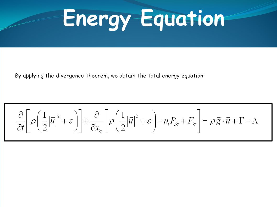 Energy Equation By applying the divergence theorem, we obtain the total energy equation: .