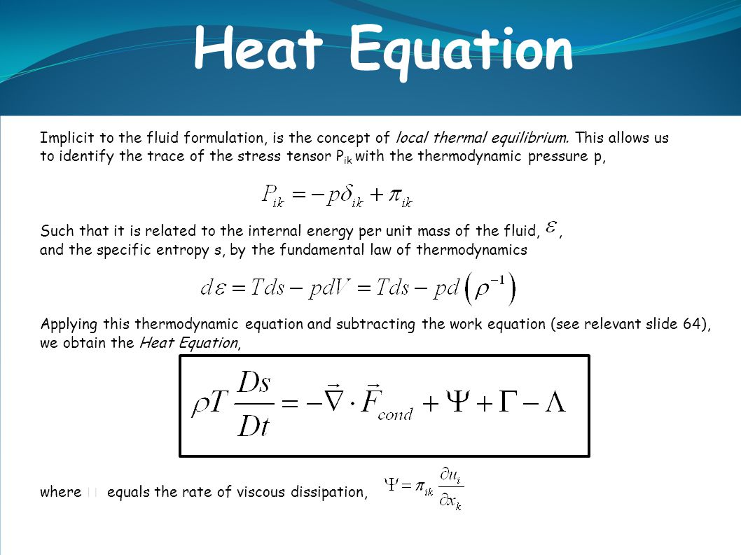 Heat Equation Implicit to the fluid formulation, is the concept of local thermal equilibrium. This allows us.