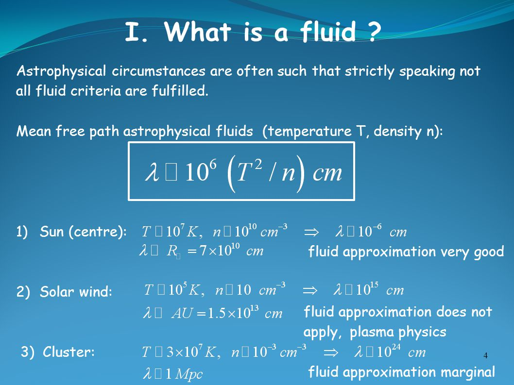 I. What is a fluid Astrophysical circumstances are often such that strictly speaking not. all fluid criteria are fulfilled.