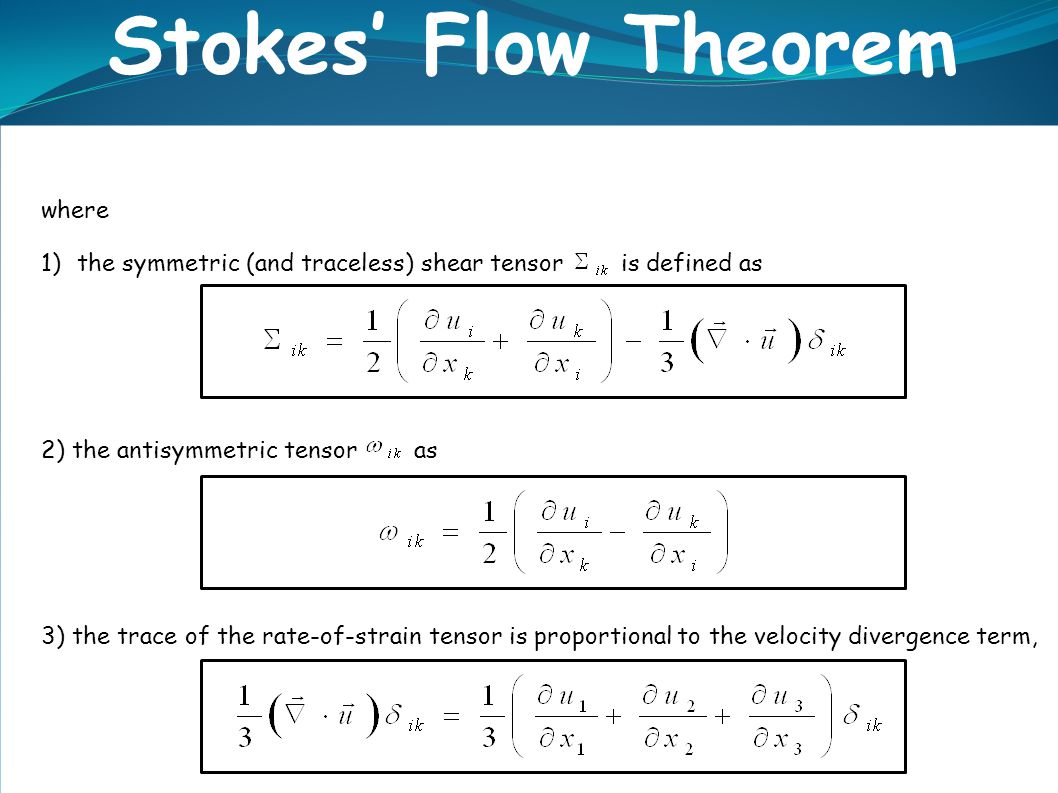 Stokes' Flow Theorem where. the symmetric (and traceless) shear tensor is defined as. 2) the antisymmetric tensor as.