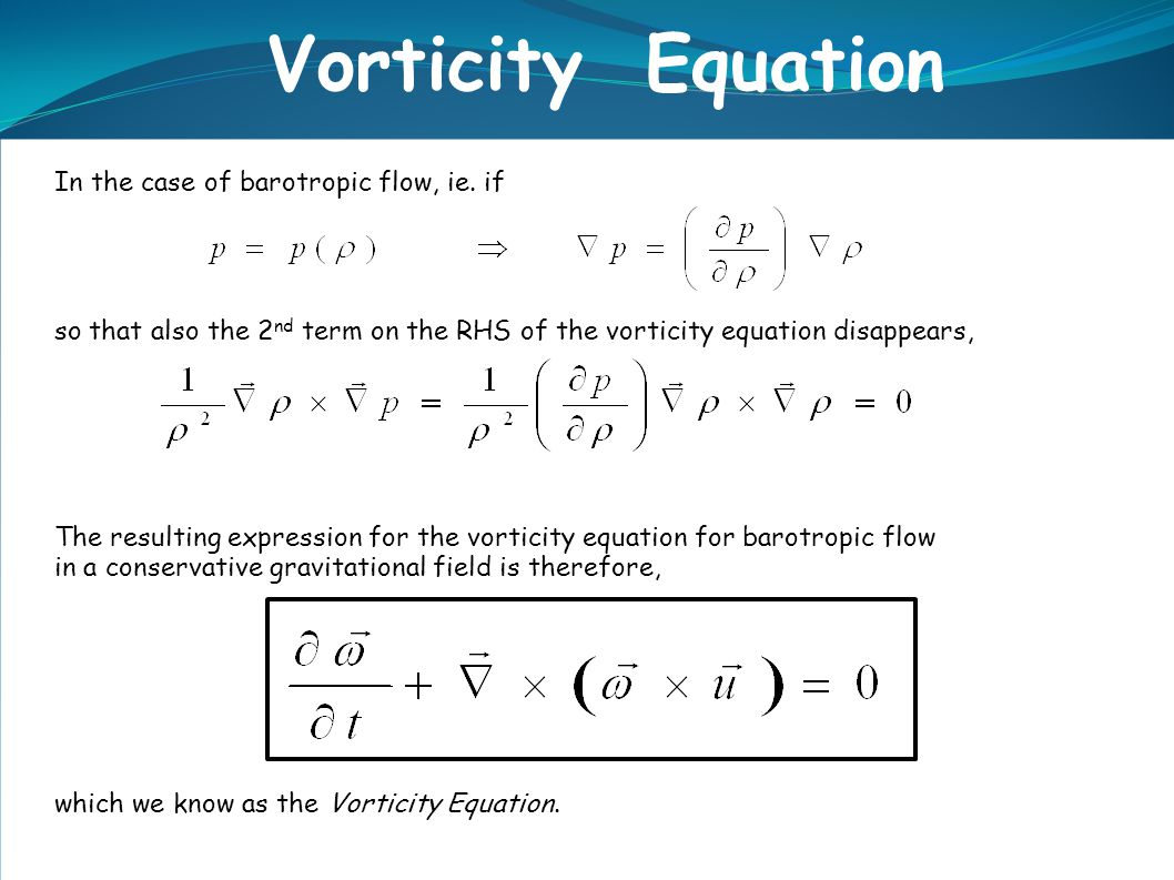Vorticity Equation In the case of barotropic flow, ie. if