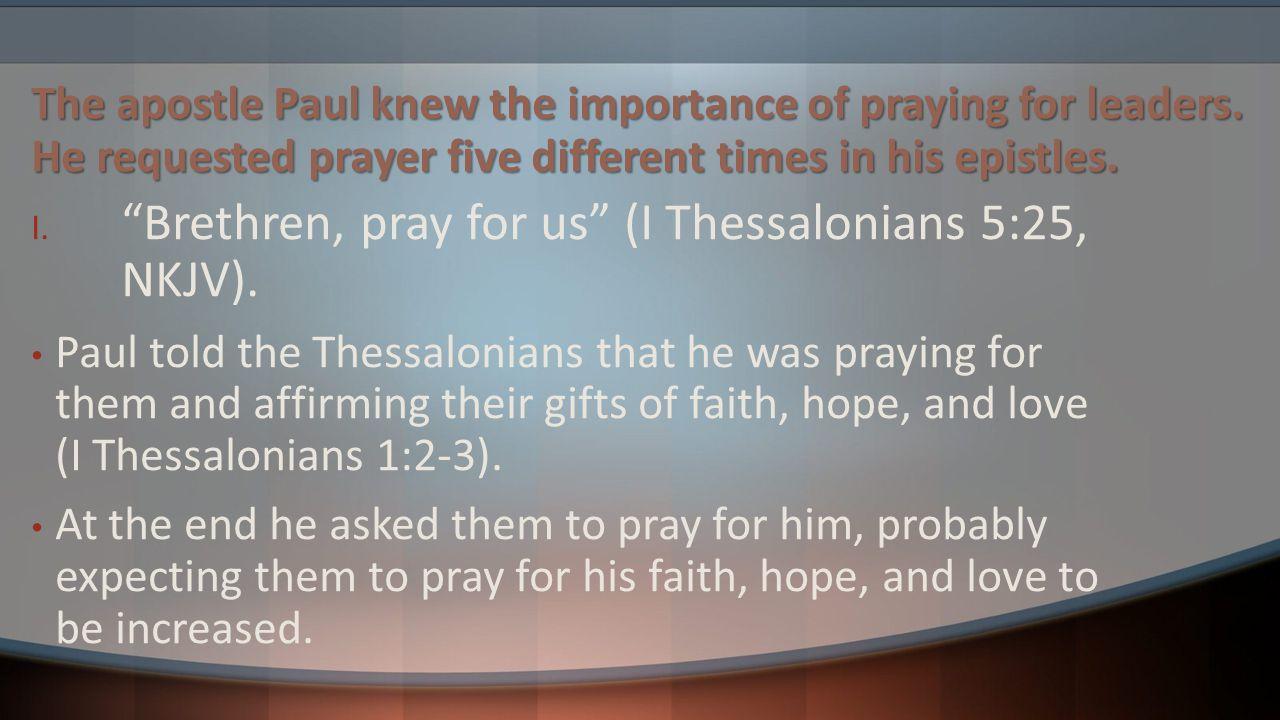 Brethren, pray for us (I Thessalonians 5:25, NKJV).