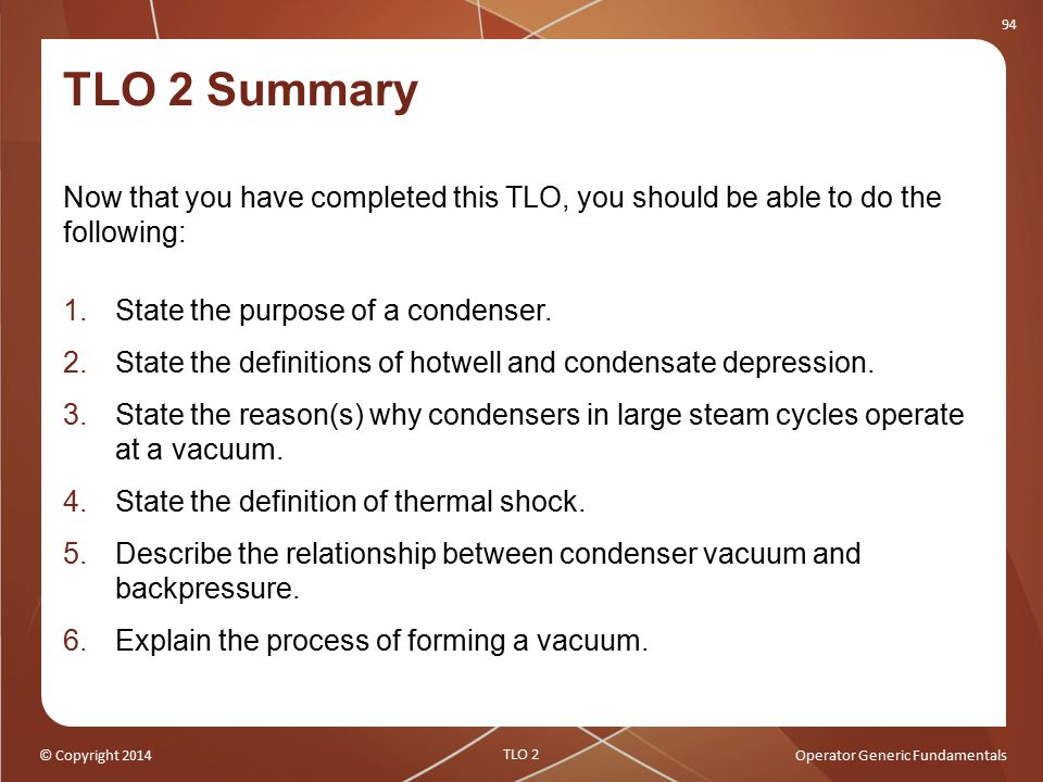 TLO 2 Summary Now that you have completed this TLO, you should be able to do the following: State the purpose of a condenser.