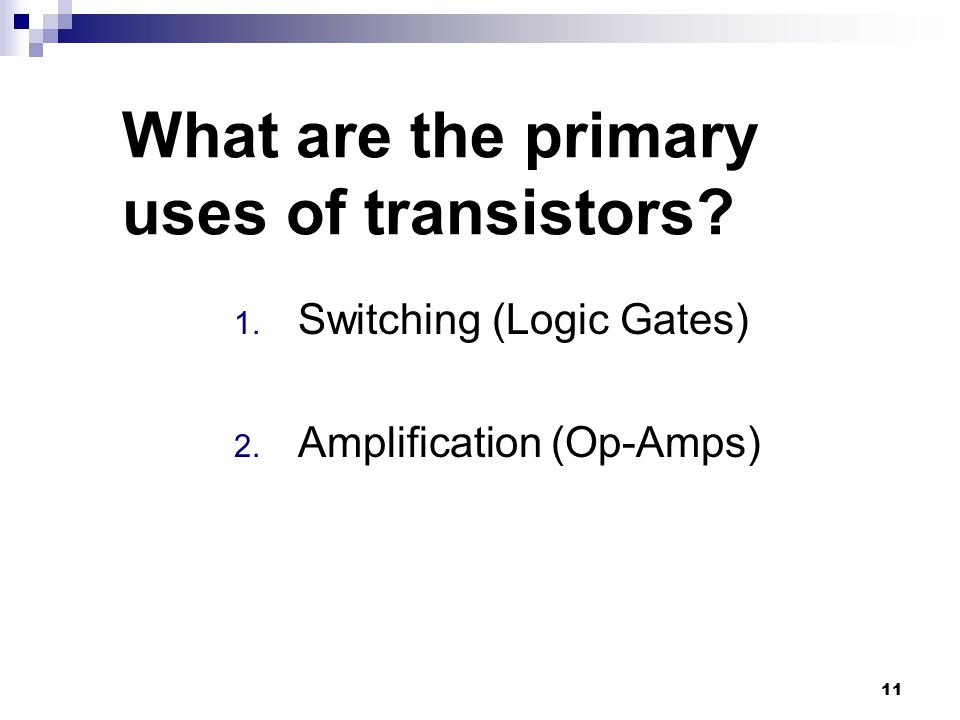 What are the primary uses of transistors