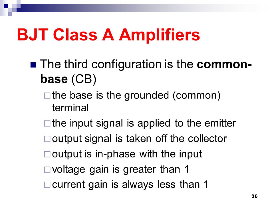 BJT Class A Amplifiers The third configuration is the common-base (CB)