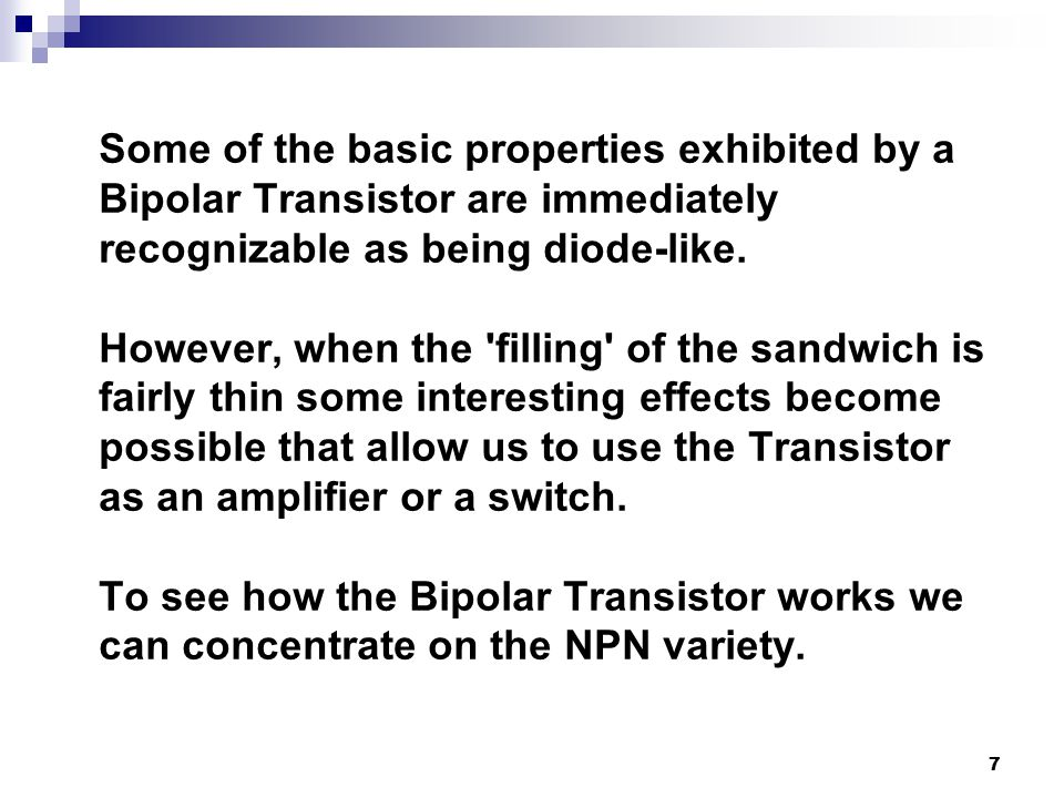 Some of the basic properties exhibited by a Bipolar Transistor are immediately recognizable as being diode-like.