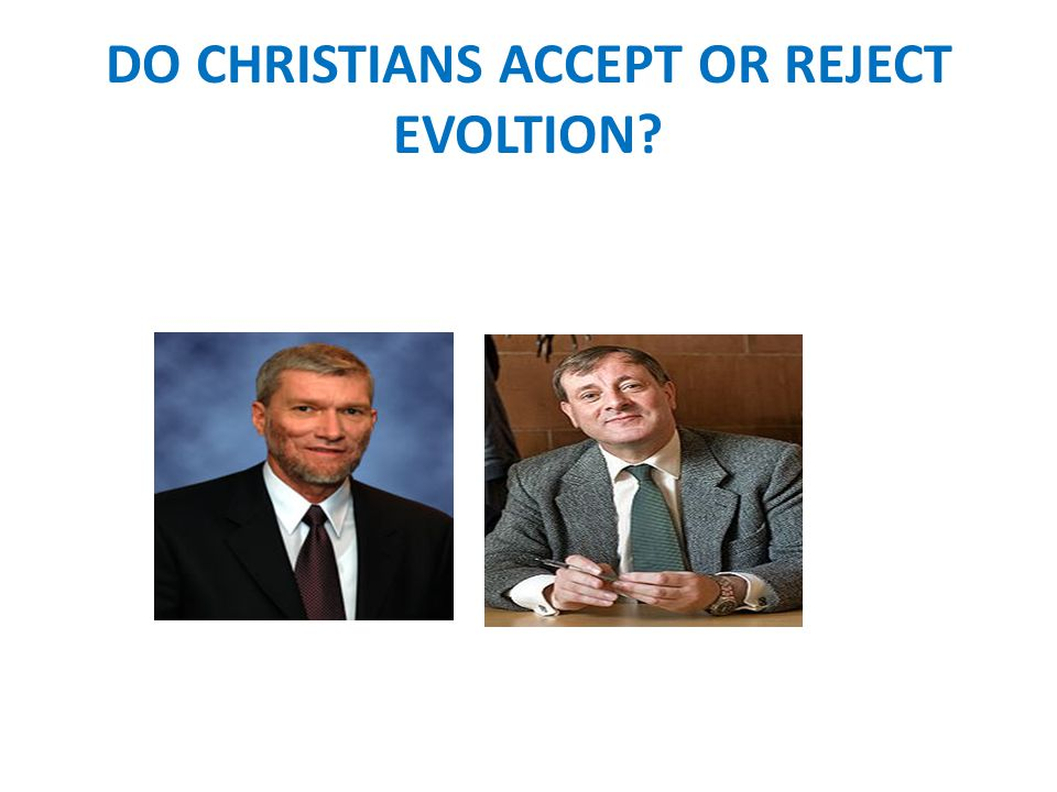 DO CHRISTIANS ACCEPT OR REJECT EVOLTION