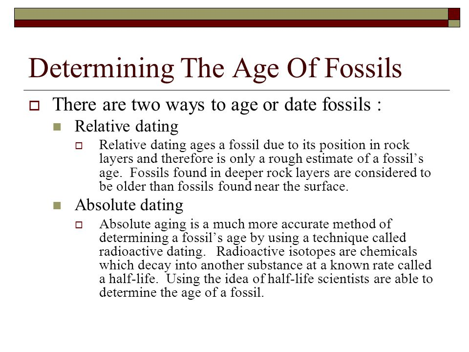 2 methods for dating fossils How to date a fossil (without spending a fortune for dinner and flowers) have you wondered how the age of fossils are determined there are several different methods scientists use to determine age of fossils.