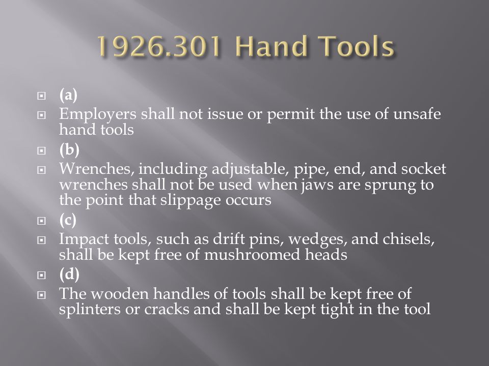 1926.301 Hand Tools (a) Employers shall not issue or permit the use of unsafe hand tools. (b)