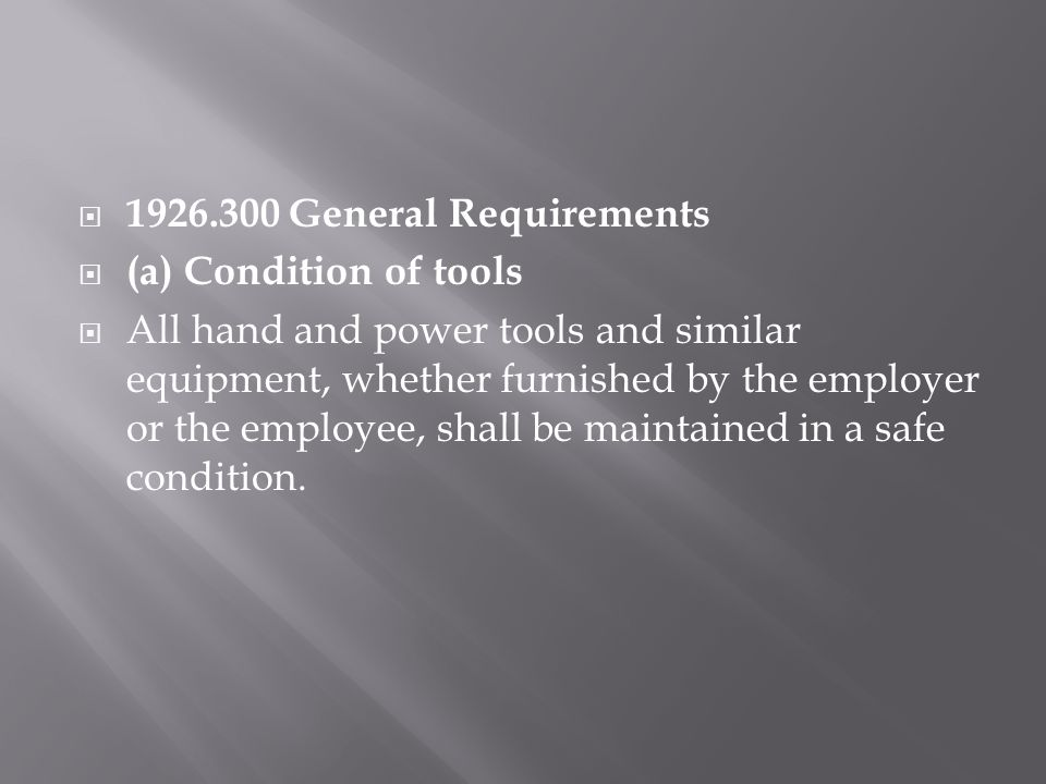 1926.300 General Requirements (a) Condition of tools.
